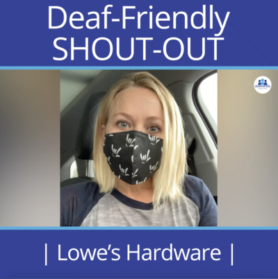 "A white woman with blonde shoulder-length hair has a black mask on and is looking at the camera. The text reads ""Deaf-Friendly SHOUT-OUT"" ""Lowe's Hardware"""